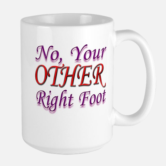 No, Your OTHER Right Foot Large Mug