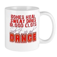 Bones Heal, Blood Clots, Danc Mug
