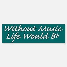 Without Music Life Would Bb Bumper Bumper Bumper Sticker