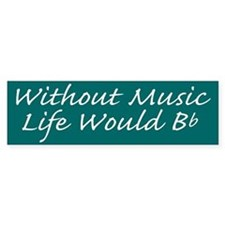 Without Music Life Would Bb Bumper Car Sticker