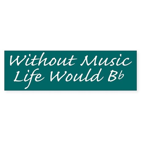 Without Music Life Would Bb Bumper Sticker