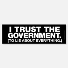 I Trust the Government Bumper Bumper Bumper Sticker