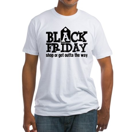 Black Friday Shop or Get Outta the Fitted T-Shirt