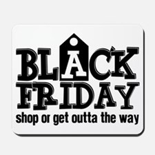 Black Friday Shop or Get Outta the Way Mousepad