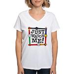 Just Watch Me Women's V-Neck T-Shirt