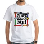 Just Watch Me White T-Shirt