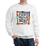 Just Watch Me Sweatshirt