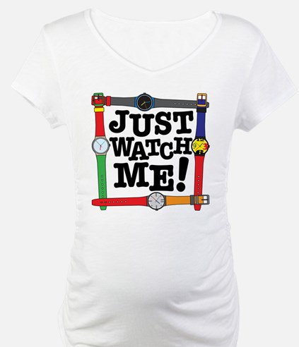 Just Watch Me Shirt