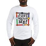 Just Watch Me Long Sleeve T-Shirt