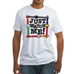 Just Watch Me Fitted T-Shirt