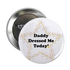 """Daddy Dressed Me Today! 2.25"""" Button"""