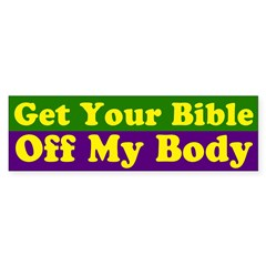 Get Your Bible Off My Body Bumper Bumper Sticker