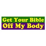 Get Your Bible Off My Body Bumper Sticker