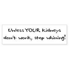 Unless YOUR Kidneys Don't Wor Bumper Car Sticker
