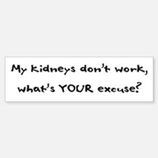 My Kidneys Don't Work Bumper Bumper Bumper Sticker