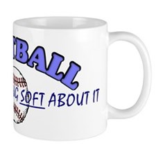 There's Nothing Soft About It Mug