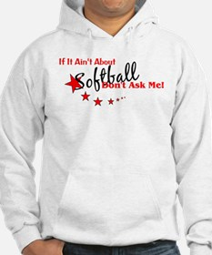 If It Ain't About Softball... Hoodie