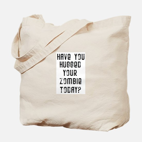 Have you hugged your zombie t Tote Bag