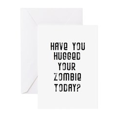 Have you hugged your zombie t Greeting Cards (Pk o