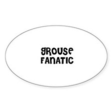 GROUSE FANATIC Oval Decal