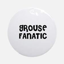 GROUSE FANATIC Ornament (Round)