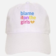 Blame It On The Girls Baseball Baseball Cap