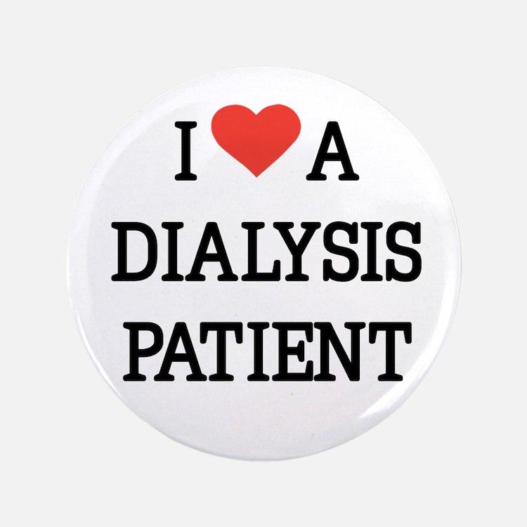 "I Love a Dialysis Patient 3.5"" Button"