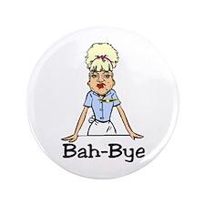 """Bah-Bye 3.5"""" Button"""