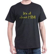 It's All About HIM Black T-Shirt