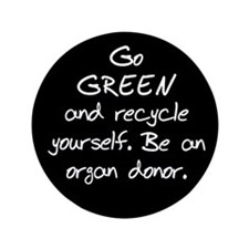 "Go GREEN and Recycle Yourself 3.5"" Button"