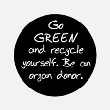 """Go GREEN and Recycle Yourself 3.5"""" Button"""