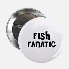 "FISH FANATIC 2.25"" Button (10 pack)"
