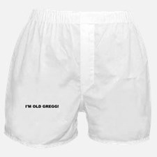 I'M OLD GREGG! Boxer Shorts