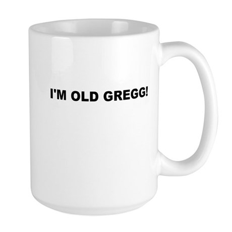 I'M OLD GREGG! Large Mug