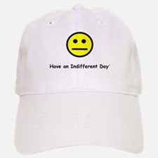 Have an Indifferent Day Baseball Baseball Cap