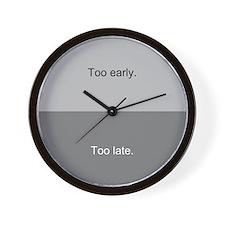 """Too early, too late"" Wall Clock"