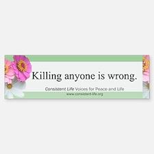 Killing anyone is wrong Bumper Bumper Bumper Sticker