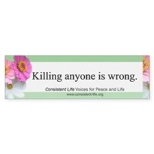 Killing anyone is wrong Bumper Bumper Sticker
