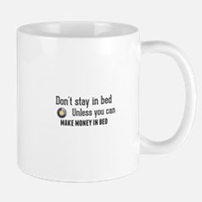 Don't stay in bed. Unless you can make money Mugs