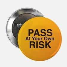 "Pass At Your Own Risk 2.25"" Button"