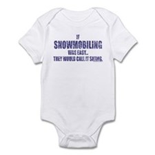 If Snowmobiling was easy they Infant Bodysuit
