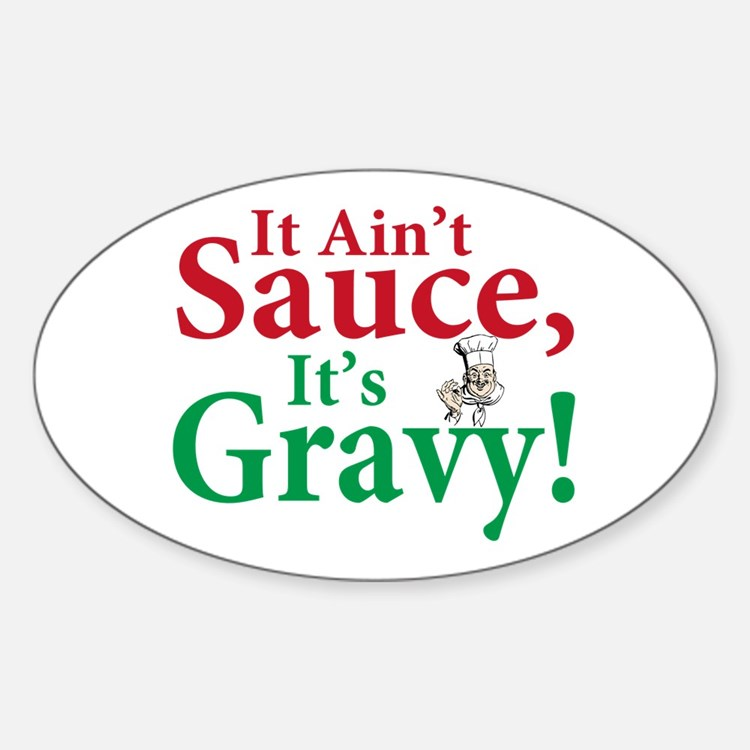 It ain't sauce it's gravy Oval Decal