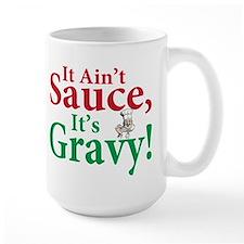 It ain't sauce it's gravy Mug