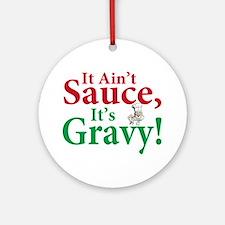 It ain't sauce it's gravy Ornament (Round)