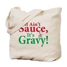 It ain't sauce it's gravy Tote Bag