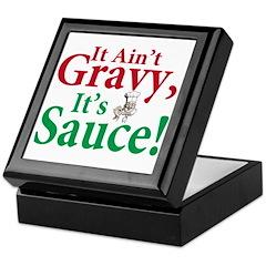 It ain't gravy it's sauce Keepsake Box