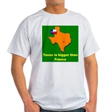 Texas is bigger than France T-Shirt