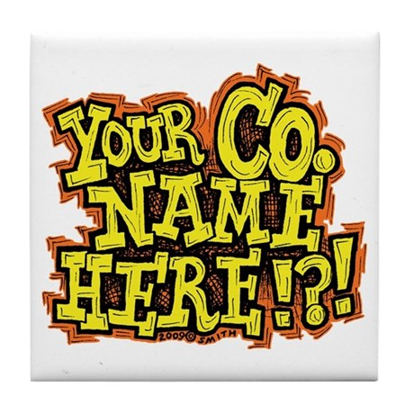 Your Co. Name Here!?! Tile Coaster
