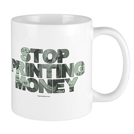 Stop Printing Money Mug