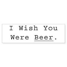 I Wish You Were Beer Bumper Bumper Sticker